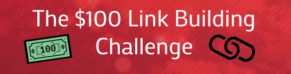 The $100 Link Building Challenge