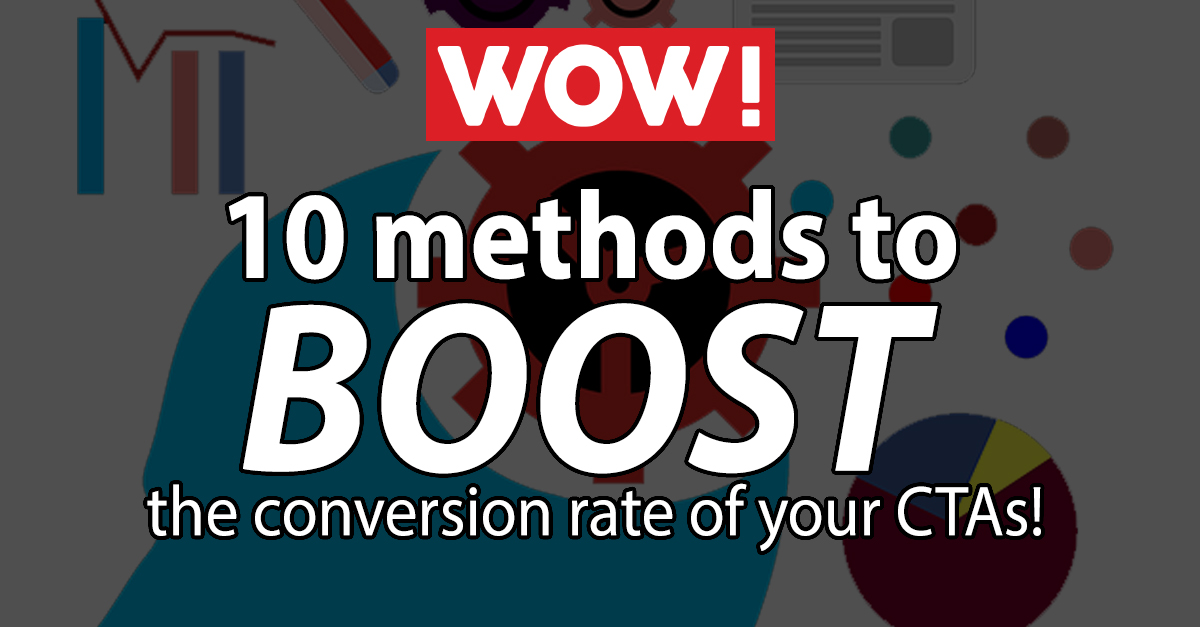 10 Proven Methods to Boost the Conversion Rates of your Call to Actions