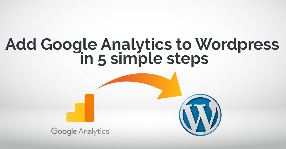 Adding Google Analytics to WordPress in 5 Simple Steps