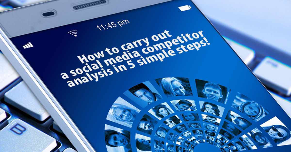 Performing a Social Media Competitor Analysis in 5 simple steps
