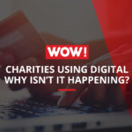 Charities using digital - why isn't it happening?