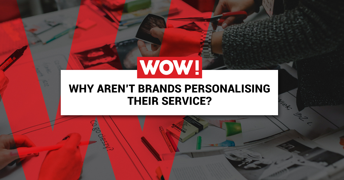 Why aren't brands personalising their service?