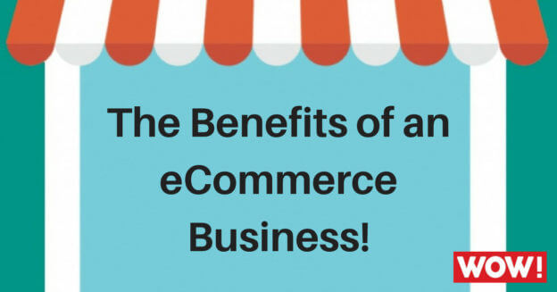 The Benefits of running an eCommerce Business