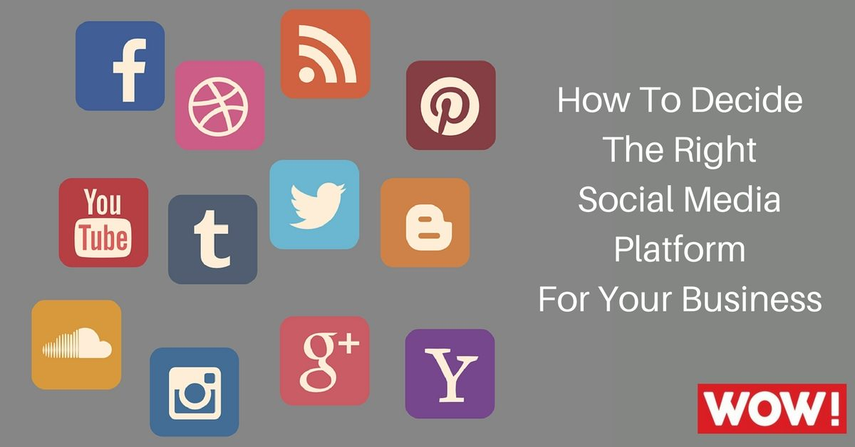 How To Decide The Right Social Media Platform For Your Business