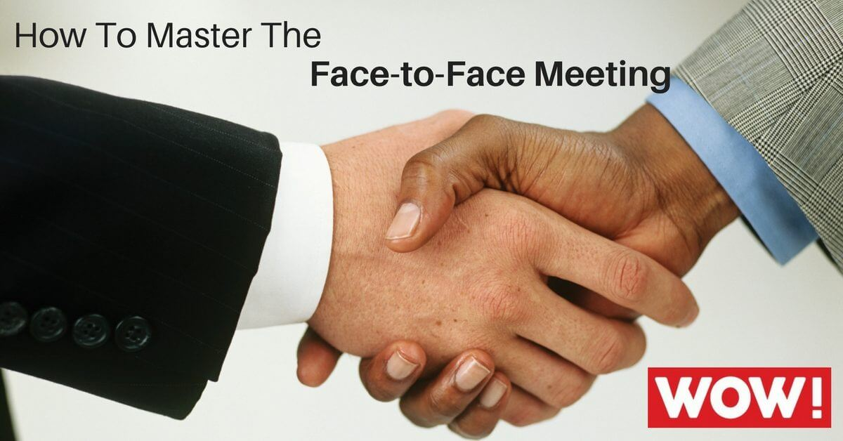 How To Master The Face-to-Face Meeting
