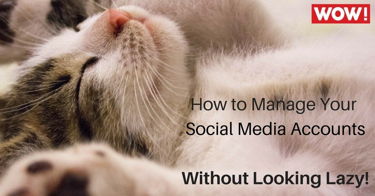 How to Manage Social Media Accounts Without Looking Lazy